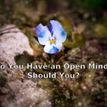 Does Open-Mindedness Make You Wiser or Weaker?