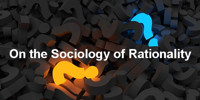 sociology rationality