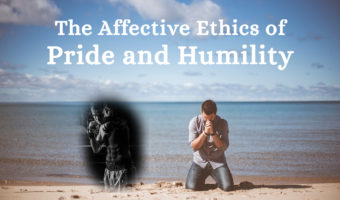 Are Pride and Humility Good or Bad? (Affective Ethics)