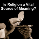 Is Religion a Vital Source of Meaning?