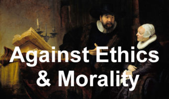Against Morality & Ethics