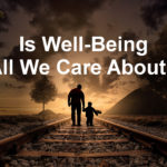 What Is Well-Being? And Is It All We Care About?