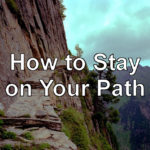 How to Get on Your Path and Stay on It