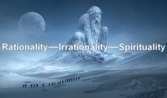 Rationality Vs. Irrationality Vs. Spirituality