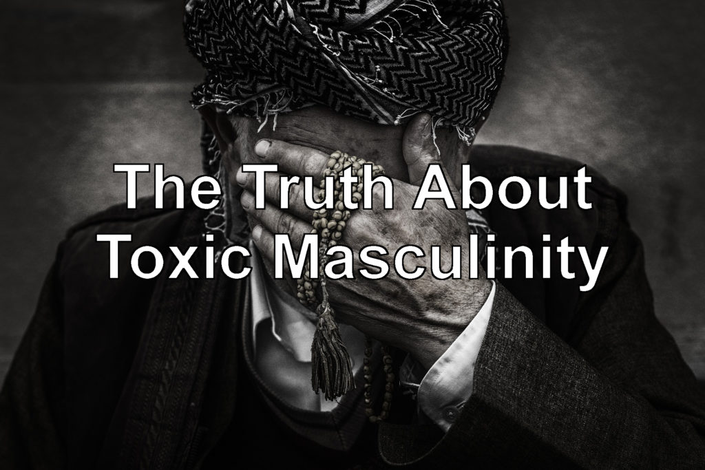 is toxic masculinity real